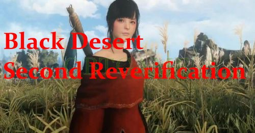 Black Desert Second Reverification
