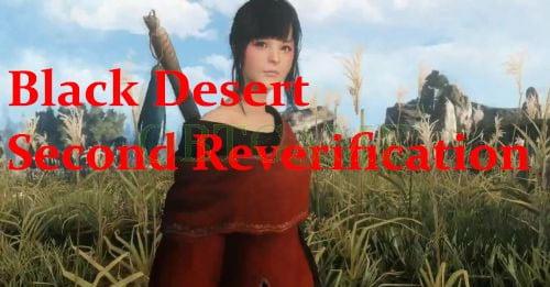 Black Desert Second Reverification